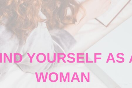 How to find your purpose and discover yourself as a woman